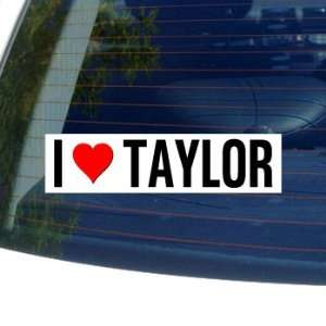 I Love Heart TAYLOR   Window Bumper Sticker Automotive