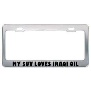 My Suv Loves Iraqi Oil Car Truck License Plate Frame Tag
